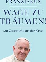 """""""Hãy dám ước mơ! Tự tin để vượt qua khủng hoảng""""  của Đức Giáo hoàng Phanxicô"""